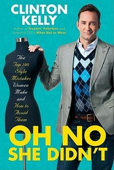 Oh No She Didn't: The Top 100 Style Mistakes Women Make & How to Avoid Them, Clinton Kelly. In the same straight-talking style that has made What Not to Wear a smash hit for 8 seasons, Clinton shows women how to outfit themselves w/ confidence & style as he pokes fun at fashion don'ts. He turns his keen eye to wardrobe, color, cut, cleanliness, hairstyle, accessories, & even posture. He presents easy alternatives & practical suggestions for creating fabulous outfits.