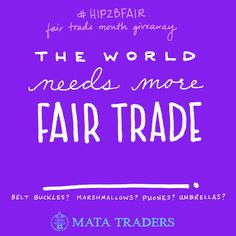 We're celebrating Fair Trade Month with Giveaways!!! What more would you like to see in the fair trade marketplace? Enter by completing the sentence: The world needs more fair trade ___. Include #Hip2BFair and #MataTraders so we can find your answer and visit: www.matatraders.com for more ways to enter. Good luck and thanks for playing!