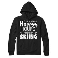 It's always happy hours when I'm Skiing t-shirts