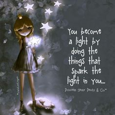 You become a light by doing the things that spark the light in you....