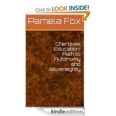 Amazon.com: Cherokee Education: Path to Autonomy and Sovereignty eBook: Pamela Fox: Kindle Store