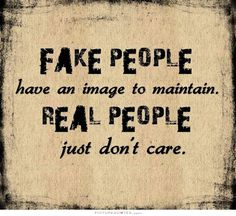 fake-people-have-an-image-to-maintain-real-people-just-dont-care-quote-1