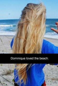 Dominique loved the beach.