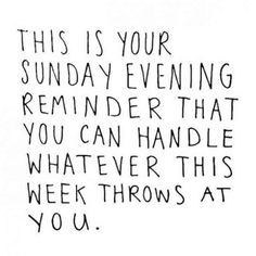 Bernie Fussenegger posted an update 3 hours ago This is your Sunday evening reminder that you can handle whatever this coming week throws at you! When something rough comes along, take it all in, access, don't stress and then work out of plan for success. Week End Quotes, Quotes Enjoy Life, Fun Weekend Quotes, Sunday Quotes Funny, Happy Quotes, Quotes To Live By, Positive Quotes, Motivational Quotes, Funny Quotes