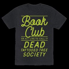 "Show your love for the written word with this book lovers tee shirt. If you think about it books are just the tattooed corpses of trees, and that is metal af. This funny book club t shirt features the phrase ""Book Club Or As I Like To Call It Dead Tattooed Tree Society."""