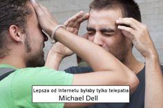 Lepsza od Internetu byłaby tylko telepatia / Michael Dell.