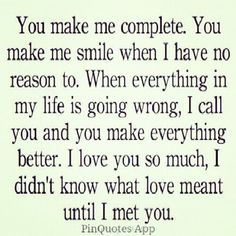Sweetheart, you soooo complete me in so many ways!! Your love have shown me what true love is!! Thank you!! I LOVE YOU!!