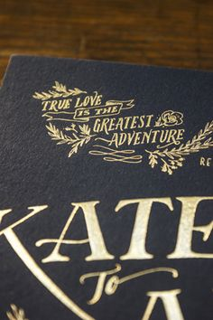 True Love is the Greatest Adventure! The language you use on your invitation does not need to be standard. Hand lettered, and printed by Ladyfingers Letterpress.