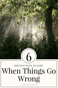 6 Positive Ways to Cope When Things Go Wrong