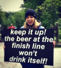 …the beer at the finish line won't drink itself!