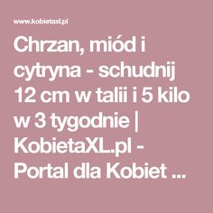 Chrzan, miód i cytryna - schudnij 12 cm w talii i 5 kilo w 3 tygodnie |  KobietaXL.pl - Portal dla Kobiet Myślących Beauty Makeover, Belly Pooch, Weigh Loss, Polish Recipes, Vitamins, Food And Drink, Lose Weight, Health Fitness, Portal