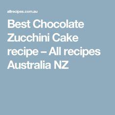 Best Chocolate Zucchini Cake recipe – All recipes Australia NZ