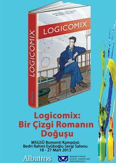 """""""Logicomix: Bir Çizgi Romanın Doğuşu"""" Sergisi   18 - 27 Mart 2013   MSGSÜ Bomonti Kampüsü  Bedri Rahmi Eyüboğlu Sergi Salonu"""