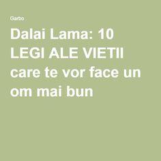 Dalai Lama: 10 LEGI ALE VIETII care te vor face un om mai bun Dalai Lama, Spiritual Life, Face Care, Ale, Brain, Spirituality, Health, The Brain, Facials