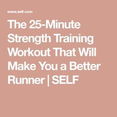 The 25-Minute Strength Training Workout That Will Make You a Better Runner | SELF