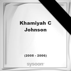 Khamiyah C Johnson(2005 - 2006): In Memory of Khamiyah C Johnson. Personal Death record and… #people #news #funeral #cemetery #death