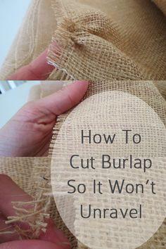 @Kelly Teske Goldsworthy frazier Dubois How To Cut Burlap So That it Won&8217;t Unravel