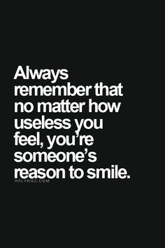 Be the reason of someone's smile.