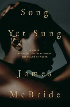 """""""Song Yet Sung"""" by James McBride. One of my favorite novels. Runaway slaves find peace and each other."""