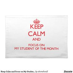 Keep Calm and focus on My Student Of The Month Placemat