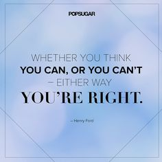 "Quote: ""Whether you think you can, or you think you can't — either way you're right."" Lesson to learn: You set the tone for your own achievements. If you think you can do it, you will be able to achieve it. If you have a self-defeating"
