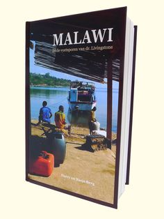 Stanley & Livingstone reisgidsen en landkaarten reisboekhandel globewinkel wereldkaartenwinkel : Reisverhaal Malawi [In de voetsporen van Livingstone]