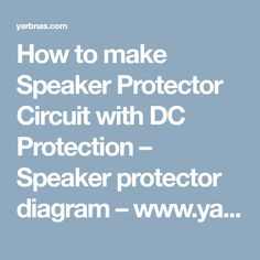 How to make Speaker Protector Circuit with DC Protection – Speaker protector diagram – www.yarbnas.com