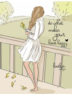 Do what makes your heart happy.