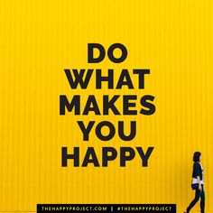 What makes you happy?Remember to do more of what makes you happy and spend more time with the people you love.