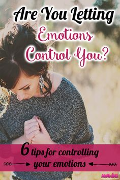 Are you letting your emotions control you? Do you fly off the handle all too quickly? These 6 tips will help you have control over your emotions.