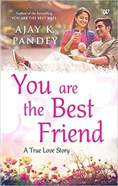 You are the Best Friend By Ajay K. Pandey is the story of Ajay who finds a second lease of life. What helps him? A friend? Or the love that he finds again?
