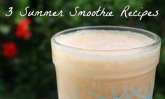 3 Summer Smoothie Recipes