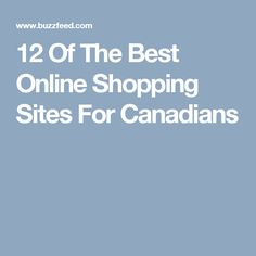 12 Of The Best Online Shopping Sites For Canadians