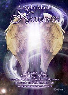 Namaste - Botschaften aus dem Jenseits  - Erweitere deine spirituellen Fähigkeiten und werde eins mit der uns stets umgebenden höheren Macht von Angela Maria http://www.amazon.de/dp/3957532140/ref=cm_sw_r_pi_dp_p52qwb0KSYJJJ