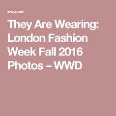 They Are Wearing: London Fashion Week Fall 2016 Photos – WWD
