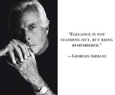 Elegance is not Standing out, but being Remembered - Georgio Armani