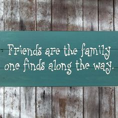 Friends Are The Family One Finds Along The Way Pallet Sign