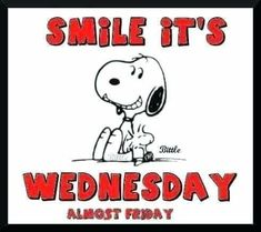 Good Night Quotes : Smile it's Wednesday, almost Friday. Snoopy Peanuts - Quotes Sayings Wednesday Hump Day, Wednesday Memes, Happy Wednesday Quotes, Good Morning Wednesday, Good Morning Quotes, Happy Quotes, Wednesday Greetings, Wonderful Wednesday, Bff Quotes