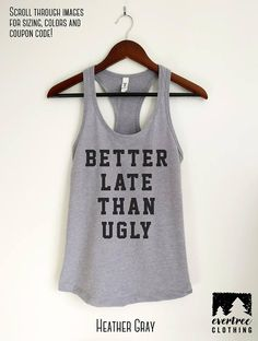 Better Late Than Ugly Tank Top Ladies Tank Top Workout