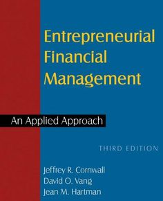 Entrepreneurial Financial Management: An Applied Approach by Jeffrey R. Cornwall. $79.95. Publisher: M E Sharpe Inc; 3 edition (October 2012)