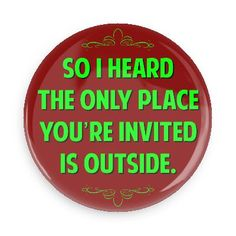 Funny Buttons - Custom Buttons - Promotional Badges - Witty Insults Pins - Wacky Buttons - So I heard the only place you're invited is outside