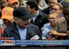 Danilo Medina Visita A Los Damnificados De Santiago Y Dice Que Ayudara A Los Afectados