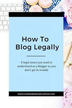 Blogging Legally | Following all the laws regarding copyrights, trademarks, images, disclosures, and more? Click over for the blogging legal basics - what you need to know to avoid any trouble!