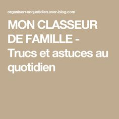 MON CLASSEUR DE FAMILLE - Trucs et astuces au quotidien
