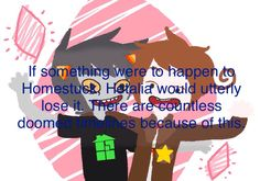 fandomstuck headcanons and confessions : Photo <<< It's funny, because the timeline this g works for Homestuck and Hetalia. And let's face it, if something happened to Homestuck, Hetalia would go HetaOni