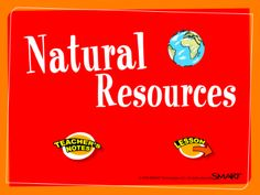 Natural Resources - Learn about natural resources. What resources can be replaced and what cannot. Understand conservation.  Resource type: SMART Notebook lesson  Subject: Science  Grade: Grade 2