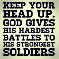 Hard battles are for strong soldiers