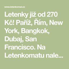 Letenky již od 270 Kč! Paříž, Řím, New York, Bangkok, Dubaj, San Francisco. Na Letenkomatu naleznete všechny destinace. Inspirace, rady a tipy k vašim cestám. Bangkok, San Francisco, Math Equations