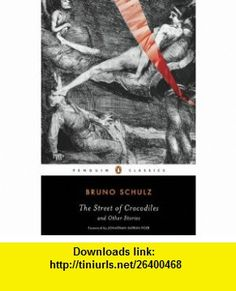 The Street of Crocodiles and Other Stories (Penguin Classics) (9780143105145) Bruno Schulz, Celina Wieniewska, David Goldfarb, Jonathan Safran Foer , ISBN-10: 0143105140  , ISBN-13: 978-0143105145 ,  , tutorials , pdf , ebook , torrent , downloads , rapidshare , filesonic , hotfile , megaupload , fileserve