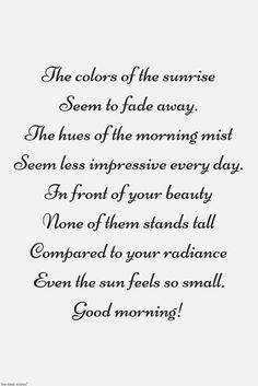 Good morning poem to express her beauty. Beautiful Poems For Her, Cute Love Poems, Romantic Quotes For Her, Love Poem For Her, Beautiful Love Quotes, Love Quotes For Her, Morning Poem For Her, Morning Words, Good Morning Quotes For Him